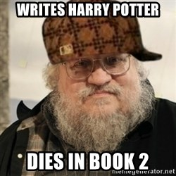 Scumbag George R. R. Martin - Writes Harry Potter DIes in Book 2
