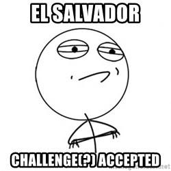 Challenge Accepted - El Salvador Challenge(?) Accepted