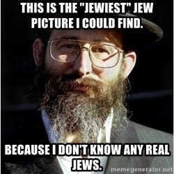"Like-A-Jew - this is the ""jewiest"" jew picture i could find. because i don't know any real jews."