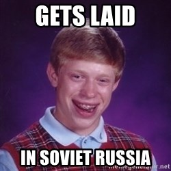 Bad Luck Brian - gets laid in soviet russia