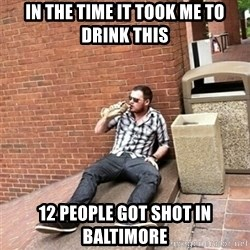 Drunk Denys - In the time it took me to drink this 12 people got shot in baltimore