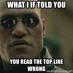 Scumbag Morpheus - what i if told you  you read the top line wrong