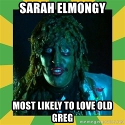 Old Greg - Sarah Elmongy Most likely to love old Greg