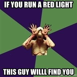 Pan's Labyrinth1 - If you run a red light THIS GUY WILLL FIND YOU