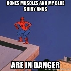 Spiderman12345 - Bones muscles and my blue shiny anus Are in danger