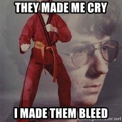 PTSD Karate Kyle - They made me cry i made them bleed