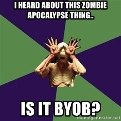 Pan's Labyrinth1 - I heard about this zombie apocalypse thing.. is it byob?