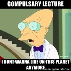 I dont want to live on this planet - Compulsary lecture I dont wanna live on this planet anymore