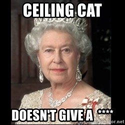 Queen of England - Ceiling Cat Doesn't give a  ****