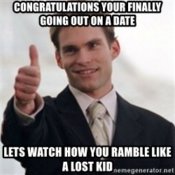 Steve Stifler - congratulations your finally going out on a date lets watch how you ramble like a lost kid
