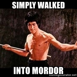 brucelee - Simply walked into mordor