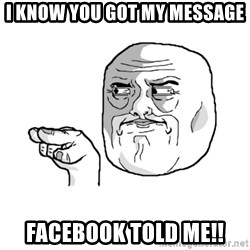 i'm watching you meme - I know you got my message Facebook told me!!