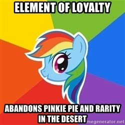 Rainbow Dash - ELEMENT OF LOYALTY ABANDONS PINKIE PIE AND RARITY IN THE DESERT