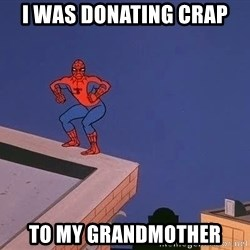 Spiderman12345 - I was Donating crap To my grandmother