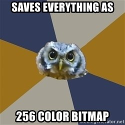 Art Newbie Owl - SAVES EVERYTHING AS 256 COLOR BITMAP