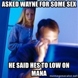 Redditors Wife - ASKED WAYNE FOR SOME SEX  HE SAID HES TO LOW ON MANA
