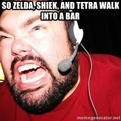 Angry Gamer - so zelda, shiek, and tetra walk into a bar