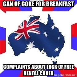 australia - can of coke for breakfast complaints about lack of free dental cover