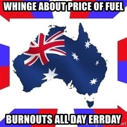 australia - whinge about price of fuel burnouts all day errday