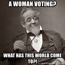 1889 [10] guy - a woman voting? what has this world come to?!
