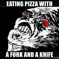 oh crap - Eating pizza with a fork and a knife