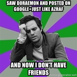 Forever Alone Bruce - saw doraemon and posted on google+just like azraf  and now i don't have friends