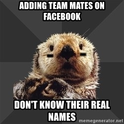 Roller Derby Otter - ADDING TEAM MATES ON FACEBOOK DON'T KNOW THEIR REAL NAMES