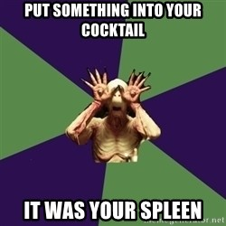 Pan's Labyrinth1 - Put something into your cocktail it was your spleen