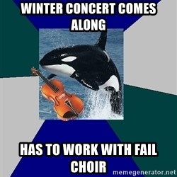 The Orchestra Orca - winter concert comes along has to work with fail choir