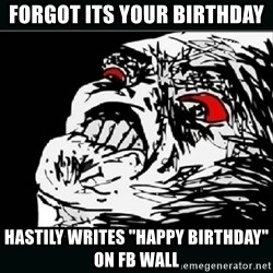 "oh crap - Forgot its your birthday hastily writes ""happy Birthday"" on FB wall"