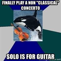 "The Orchestra Orca - finally play a non ""classical"" concerto solo is for guitar"