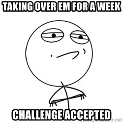 Challenge Accepted HD - taking over em for a week CHALLENGE accepted