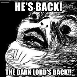Omg Rage Guy - He's back! the dark lord's back!!