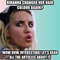 Very Impressed Chick - Rihanna changed her hair colour again? wow how interesting! let's read all the articles about it