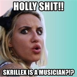 Very Impressed Chick - holly shit!! skrillex is a musician?!?