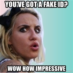 Very Impressed Chick - you've got a fake id? wow how impressive