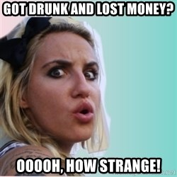 Very Impressed Chick - got drunk and lost money? ooooh, how strange!