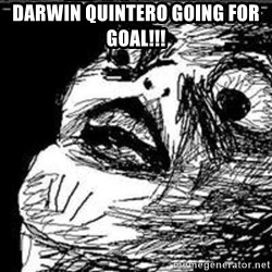 Omg Rage Guy - darwin quintero going for goal!!!