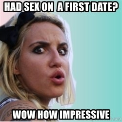 Very Impressed Chick - had sex on  a first date? wow how impressive