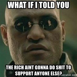 Nikko Morpheus - what if i told you the rich aint gonna do shit to support anyone else?