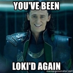 Tinichniy Loki - you've been loki'd again