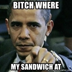 Angry Obama  - Bitch Where My Sandwich at