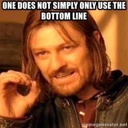 One Does Not Simply - one does not simply only use the bottom line