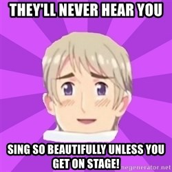 Misunderstood Russia - They'll never hear you Sing so beautifully unless you get on stage!