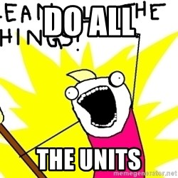clean all the things - DO ALL THE UNITS