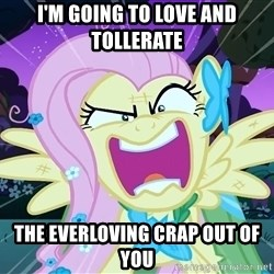 angry-fluttershy - i'm going to love and tollerate the everloving crap out of you