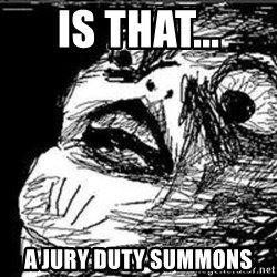Omg Rage Guy - Is that... a jury duty summons