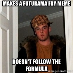 Scumbag Steve - makes a futurama fry meme doesn't follow the formula