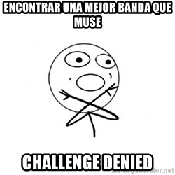 challenge denied - encontrar una mejor banda que muse challenge denied