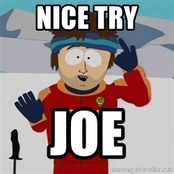 SouthPark Bad Time meme - Nice try  Joe